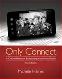 Only Connect : A Cultural History of Broadcasting in the United States, Hilmes, Michele, 1133307302