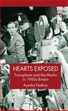 Hearts Exposed : Transplants and the Media in 1960s Britain, Nathoo, Ayesha, 1403987300