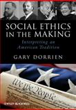 Social Ethics in the Making : Interpreting an American Tradition, Dorrien, Gary, 1444337300