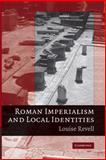 Roman Imperialism and Local Identities, Revell, Louise, 0521887305