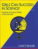 Girls Can Succeed in Science! : Antidotes for Science Phobia in Boys and Girls, Samuels, Linda S., 0803967306