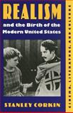 Realism and the Birth of the Modern United States : Literature, Cinema, and Culture, Corkin, Stanley, 0820317306