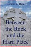 Between the Rock and the Hard Place, Randall Hale, 1413707300