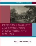 Patriots, Loyalists, and Revolution in New York City, 1775-1776, Offutt, William, 0393937305