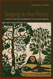 Singing to the Plants : A Guide to Mestizo Shamanism in the Upper Amazon, Beyer, Stephan V., 0826347304