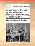 Orwell Manor a Novel, by Mary Elizabeth Parker, in Three, Mary Elizabeth Parker, 1170087302