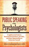 Public Speaking for Psychologists : A Lighthearted Guide to Research Presentations, Job Talks, and Other Opportunities to Embarrass Yourself, Feldman, David B. and Silvia, Paul J., 1433807300