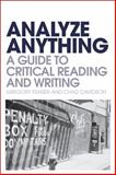 Analyze Anything : A Guide to Critical Reading and Writing, Fraser, Gregory and Davidson, Chad, 1441107304