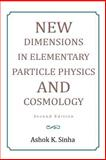 New Dimensions in Elementary Particle Physics and Cosmology Second Edition, Ashok K. Sinha, 1483617300