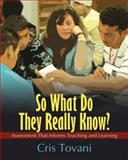 So What Do They Really Know? : Assessment That Informs Teaching and Learning, Tovani, Cris, 1571107304