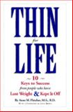 Thin for Life : 10 Keys to Success from People Who Have Lost Weight and Kept It Off, Fletcher, Anne M., 1881527301