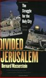 Divided Jerusalem : The Struggle for the Holy City, Wasserstein, Bernard, 0300097301
