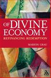 Of Divine Economy : Refinancing Redemption, Grau, Marion and Grau, 0567027309