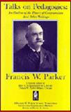Talks on Pedagogics : An Outline of the Theory of Concentration and Other Writings, Francis W. Parker, 0961357304