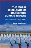 The Moral Challenge of Dangerous Climate Change : Values, Poverty, and Policy, Moellendorf, Darrel, 1107017300
