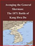 Avenging the General Sherman: the 1871 Battle of Kang Hwa Do, Joint Military Joint Military Operations Department Naval War College, 1500597309