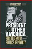 President of the Other America : Robert Kennedy and the Politics of Poverty, Schmitt, Edward R., 1558497307