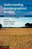 Understanding Autobiographical Memory : Theories and Approaches, Berntsen, Dorthe and Rubin, David C., 1107007305