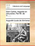 Dom Carlos, Tragedie en Cinq Actes Par Mr de V, Augustin Louis De Xim'Enez, 1140987305