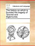 The History on Which Is Founded the Tragedy of Tancred and Sigismunda, See Notes Multiple Contributors, 1170367305