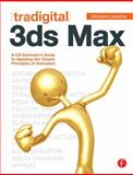Tradigital 3ds Max : A CG Animator's Guide to Applying the Classical Principles of Animation, Lapidus, Richard, 0240817303
