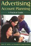 Advertising Account Planning : A Practical Guide, Kelley, Larry D. and Jugenheimer, Donald W., 0765617307