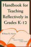 Handbook for Teaching Reflectively, Grades K-12, William R. Martin and Jason J. Majesky, 0810847302
