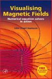 Visualising Magnetic Fields : Numerical Equation Solvers in Action, Beeteson, John Stuart, 0120847310