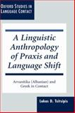 A Linguistic Anthropology of Praxis and Language Shift : Arvanitika (Albanian) and Greek in Contact, Tsitsipis, Lukas D., 0198237316