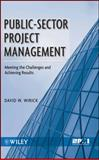 Public-Sector Project Management : Meeting the Challenges and Achieving Results, Wirick, David, 0470487313