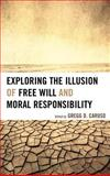 Exploring the Illusion of Free Will and Moral Responsibility, , 0739177311