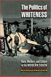 The Politics of Whiteness : Race, Workers, and Culture in the Modern South, Brattain, Michelle, 0691007314