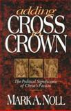 Adding Cross to Crown, Mark A. Noll, 0801057310