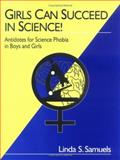 Girls Can Succeed in Science! : Antidotes for Science Phobia in Boys and Girls, Samuels, Linda S., 0803967314