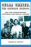 César Chávez, the Catholic Bishops, and the Farmworkers' Struggle for Social Justice, Prouty, Marco G., 0816527318