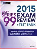 Wiley Series 99 Exam Review 2015 + Test Bank : The Operations Professional Qualification Examination, Van Blarcom, Jeff, 1118857313