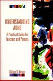 Understanding ADHD : A Practical Guide for Teachers and Parents, Bender, William N., 0133487318