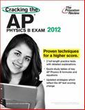Cracking the AP Physics B Exam, 2012 Edition, Princeton Review Staff, 0375427317