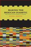 Making the Mexican Diabetic : Race, Science, and the Genetics of Inequality, Montoya, Michael, 0520267311