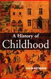 A History of Childhood : Children and Childhood in the West from Medieval to Modern Times, Heywood, Colin, 074561731X