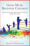 Good Music Brighter Children, Sharlene Habermeyer, 1484157311