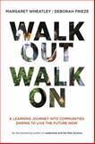Walk Out Walk On, Margaret J. Wheatley and Deborah Frieze, 1605097314