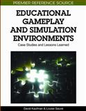 Educational Gameplay and Simulation Evironments: Case Studies and Lessons Learned : Case Studies and Lessons Learned, David Kaufman, 1615207317