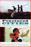 Fractured Cities : Social Exclusion, Urban Violence and Contested Spaces in Latin America, , 1842777319