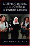 Muslims, Christians, and the Challenge of Interfaith Dialogue, Jane Idleman Smith, 0195307313