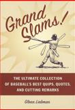 Grand Slams! : The Ultimate Collection of Baseball's Best Quips, Quotes and Cutting Remarks, Liebman, Glenn, 0809297310