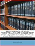 Manual Del Maderero en Filipinas Conteniendo la Legislacion Vigente de Montes, Domingo Vidal y. Soler and Domingo Vidal Y. Soler, 114778731X