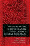 Neo-Pragmatism, Communication, and the Culture of Creative Democracy 9781433107313