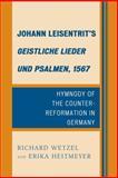 Johann Leisentrits Geistliche Lieder und Psalmen 1567 : Hymnody of the Counter-Reformation in Germany, Wetzel, Richard D. and Heitmeyer, Erika, 161147731X