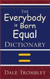 The Everybody is Born Equal Dictionary, Dale Trombley, 0738837318